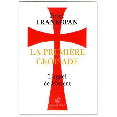 Peter Frankopan - La Première Croisade