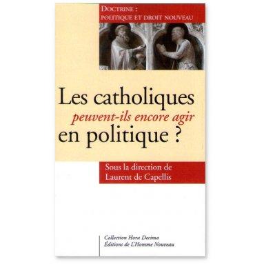 Les catholiques peuvent-ils encore agir en politique