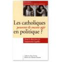 Les catholiques peuvent-ils encore agir en politique ?