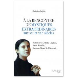 Christian Pujalte - A la rencontre de mystiques extraordinaires au XX° et XXI° siècles