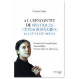 A la rencontre de mystiques extraordinaires au XX° et XXI° siècles