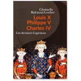 Louis X, Philippe V, Charles IV