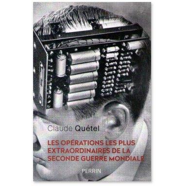 Claude Quetel - Les opérations les plus extraordinaires de la Seconde Guerre mondiale