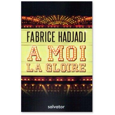 Fabrice Hadjadj - A moi la gloire