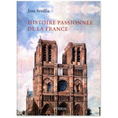 Jean Sevillia - Histoire passionnée de la France