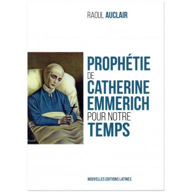 Raoul Auclair - Prophétie de Catherine Emmerich pour notre temps