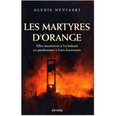 Alexis Neviaski - Les martyres d'Orange
