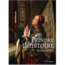 Didier Le Fur - Peindre l'Histoire