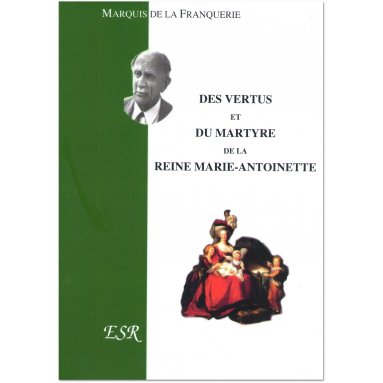 Marquis André de La Franquerie - Des vertus et du martyre de la reine Marie-Antoinette