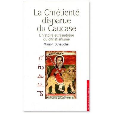 Marion Duvauchel - La chrétienté disparue du Caucase