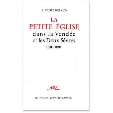 Chanoine Auguste Billaud - La Petite Eglise dans la Vendée et les Deux-Sèvres