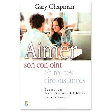Gary Chapman - Aimer son conjoint en toutes circonstances