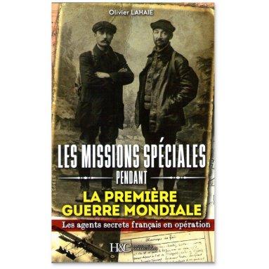 Olivier Lahaie - Les missions spéciales pendant la Première Guerre mondiale