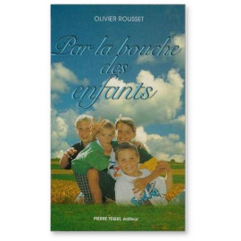 Olivier Rousset - Par la bouche des enfants