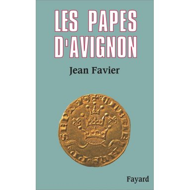 Jean Favier - Les Papes d'Avignon