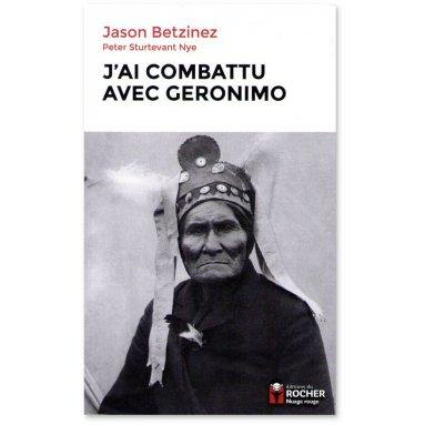 Jason Betzinez - J'ai combattu avec Geronimo