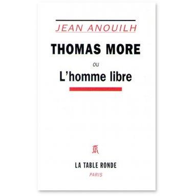 Jean Anouilh - Thomas More ou l'homme libre