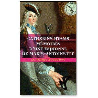Catherine Hyams - Mémoires d'une espionne de Marie-Antoinette