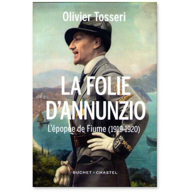 Olivier Tosseri - La Folie d'Annunzio