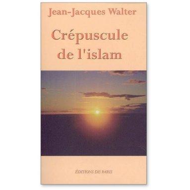 Jean-Jacques Walter - Crépuscule de l'Islam