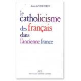 Le catholicisme des français dans l'Ancienne France