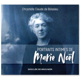 Chrystelle Claude de Boissieu - Portraits intimes de Marie Noël