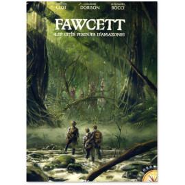 Guillaume Dorison - Fawcett les cités perdues d'Amazonie