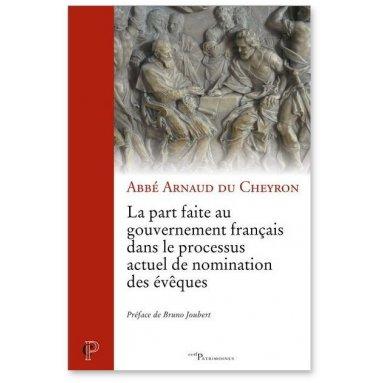 Abbé Arnaud du Cheyron - La part faite au gouvernement français dans le processus actuel de nomination des évêques