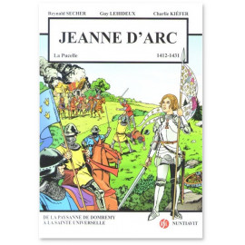 Jeanne d'Arc la Pucelle 1412 - 1431 - De la paysanne de Domrémy à la Sainte universelle