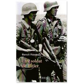 Benoît Rondeau - Etre soldat de Hitler