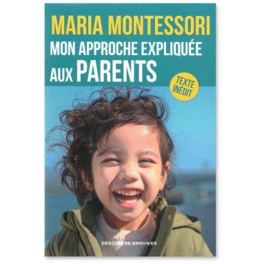 Maria Montessori - Mon approche expliquée aux parents