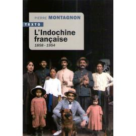 Pierre Montagnon - L'Indochine française 1858-1954