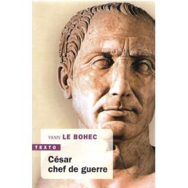 Yann Le Bohec - César chef de guerre
