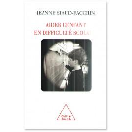 jeanne Siaud-Facchin - Aider l'enfant en difficultés scolaires