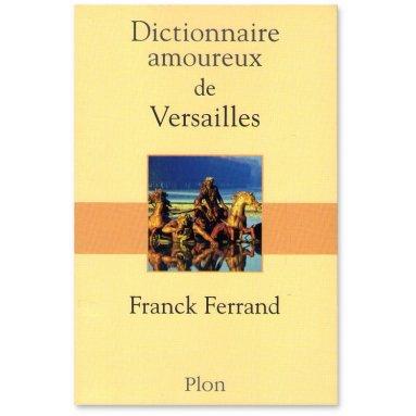 Franck Ferrand - Dictionnaire amoureux de Versailles