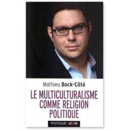 Mathieu Bock-Côté - Le multiculturalisme comme religion politique