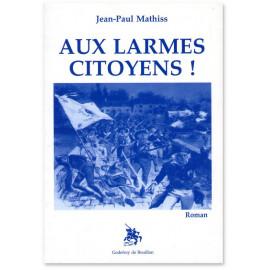 Jean-Paul Mathiss - Aux larmes citoyens !