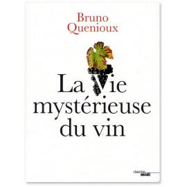 Bruno Quenioux - La vie mystérieuse du vin