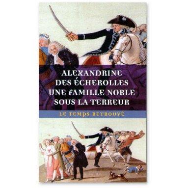 Alexandrine des Echerolles - Une famille noble sous la Terreur