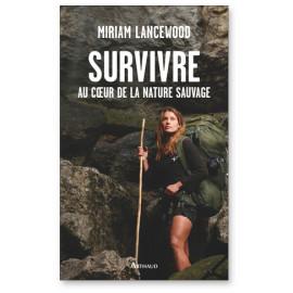 Miriam Lancewood - Survivre au coeur de la nature sauvage