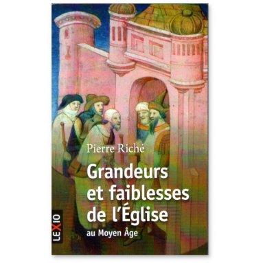 Pierre Riché - Grandeurs et faiblesses de l'Eglise au Moyen Age