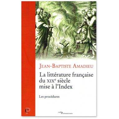 Jean-Baptiste Amadieu - La littérature française du XIX° siècle mise à l'Index