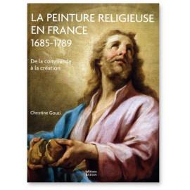 Christine Gouzi - La peinture religieuse en France 1685-1789
