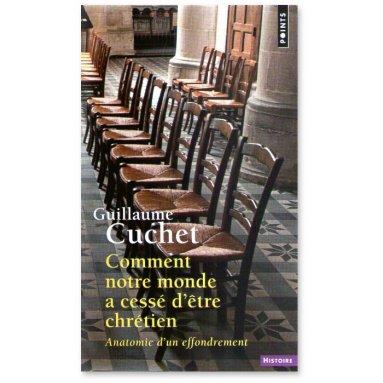 Guillaume Cuchet - Comment notre monde a cessé d'être chrétien