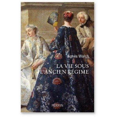 Agnès Walch - La vie sous l'Ancien Régime