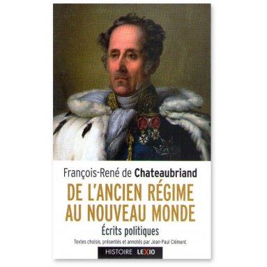François-René de Chateaubriand - De l'Ancien Régime au Nouveau Monde