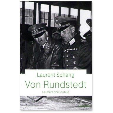 Laurent Schang - Von Rundstedt le maréchal oublié