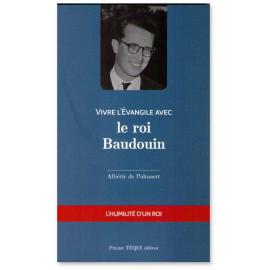 Albéric de Palmaert - Vivre l'Evangile avec le roi Baudouin