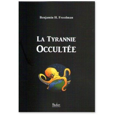 Benjamain H Freedman - La Tyrannie occultée