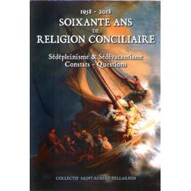 Collectif Saint-Robert-Bellarmin - Soixante ans de religion conciliaire 1958-2018